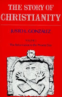 The Story of Christianity: Volume 2: The Reformation to the Present Day