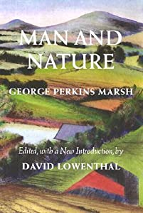 Man and Nature: Or, Physical Geography as Modified by Human Action
