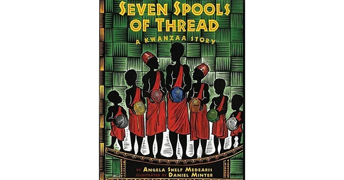 Seven Spools Of Thread A Kwanzaa Story By Angela Shelf Medearis