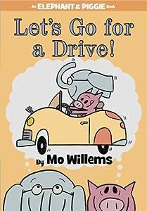 Let's Go for a Drive! (Elephant & Piggie, #18)