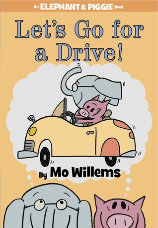 Let's Go for a Drive! (Elephant & Piggie, #18)