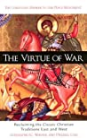 The Virtue of War: Reclaiming the Classic Christian Traditions East & West
