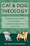 Cat and Dog Theology: Rethinking Our Relationship with Our Master. Living Passionately for the Glory of God