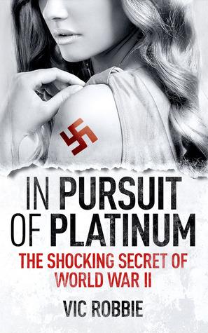 In Pursuit of Platinum: The Shocking Secret of World War II