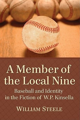 A Member of the Local Nine: Baseball and Identity in the Fiction of W.P. Kinsella