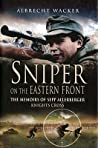 Sniper on the Eastern Front: The Memoirs of Sepp Allerberger Knights Cross