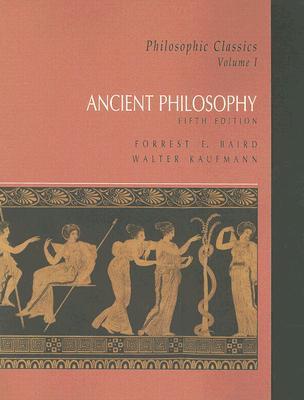 Philosophic Classics, Volume I: Ancient Philosophy