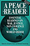 A Peace Reader: Essential Readings on War, Justice, Non-Violence, and World Order