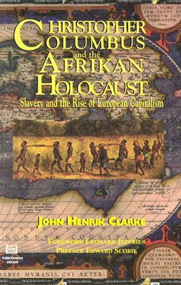 Christopher Columbus and the Afrikan Holocaust by John Henrik Clarke
