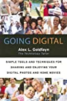 Going Digital: Simple Tools and Techniques for Sharing and Enjoying Your Digital Photos and Home Movies