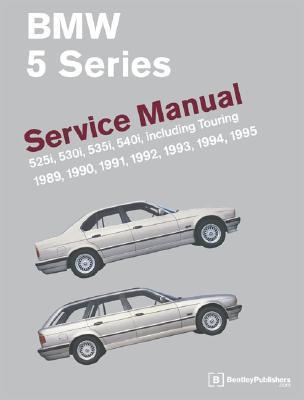 BMW 5-Series: Service Manual: 1989-1995: 525i, 530i, 535i, 540i, Including Touring