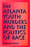 The Atlanta Youth Murders and the Politics of Race
