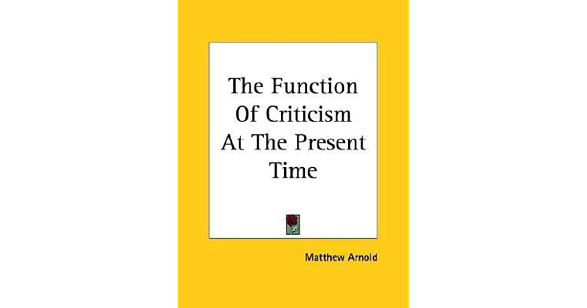 in the function of criticism at the present time 1864 matthew arnold This essay closely examines and evaluates the principal ideas presented in matthew arnold's the function of criticism at the present time (1864.