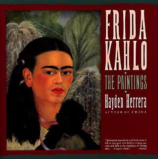 Frida Kahlo: The Paintings by Hayden Herrera