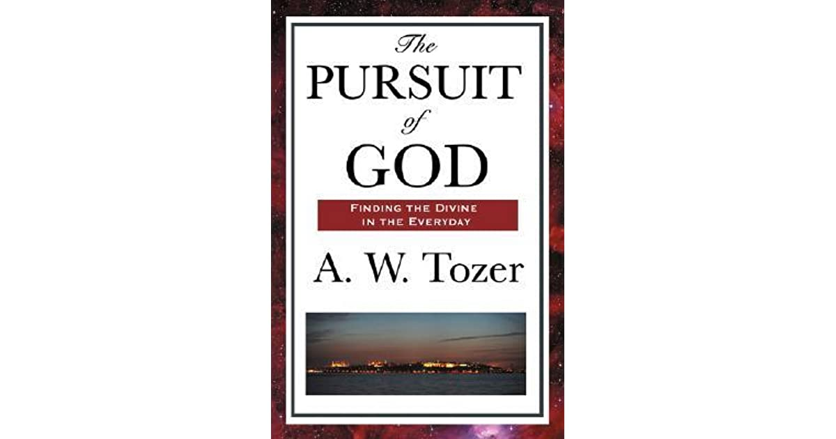 pursuit of god In 1948, he offered the pursuit of god as a modest attempt to aid god's hungry children so to find him in many ways tozer was a modern-day prophet as well as a down-to-earth mystic he was a self-educated man, forced by his home situation to forfeit the formal education of either high school or college.