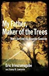 My Father, Maker of the Trees by Eric Irivuzumugabe
