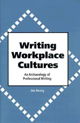 Writing Workplace Cultures: An Archaeology of Professional Writing