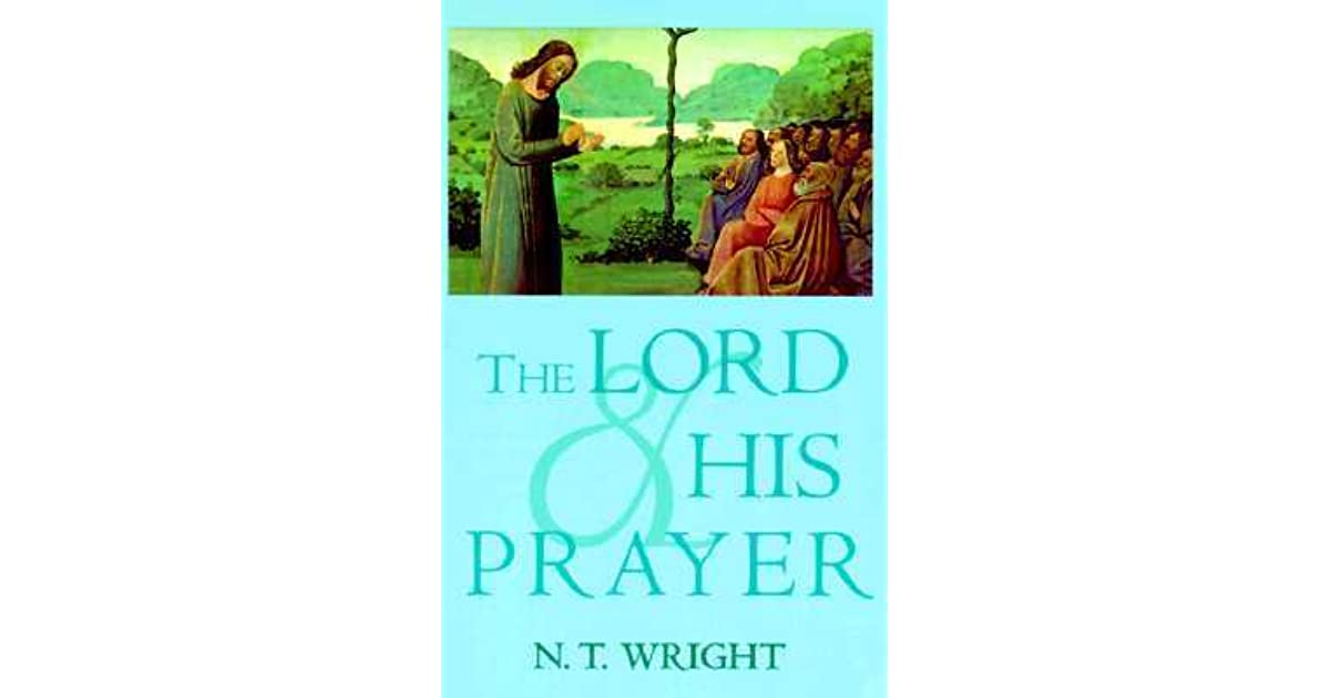 The Lord and His Prayer by N T  Wright