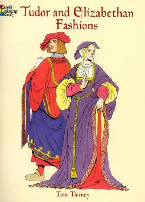 Tudor and Elizabethan Fashions by Tom Tierney