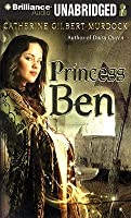 Princess Ben: Being a Wholly Truthful Account of her Discoveries and Misadventures, Recounted to the Best of her Recollection, in Four Parts