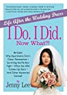 I Do. I Did. Now What?!: Life After the Wedding Dress