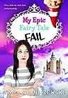 My Epic Fairy Tale Fail (My Very UnFairy Tale Life, #2)