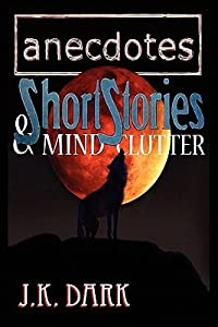 Anecdotes, Short Stories & Mind Clutter