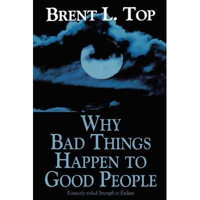 Why Bad Things Happen To Good People By Brent L Top