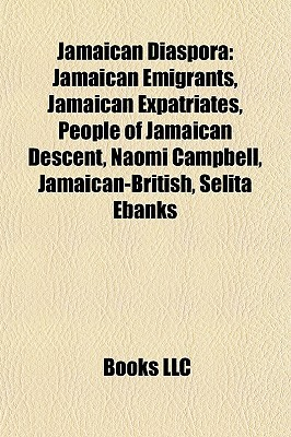 Jamaican Diaspora: Jamaican Emigrants, Jamaican Expatriates, People of Jamaican Descent, Naomi Campbell, Jamaican-British, Selita Ebanks