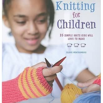 a19670796454 Knitting for Children  35 simple knits kids will love to make by Claire  Montgomerie
