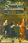 Faithful Dissenters: Stories of Men and Women Who Loved and Changed the Church