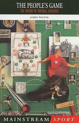 The History of Football Revisited The Peoples Game