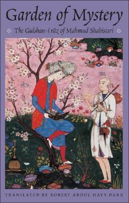 Garden of Mystery: The Gulshan-i Raz of Mahmud Shabistari