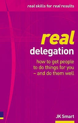 Real delegation: how to get people to do things for you - and do them well