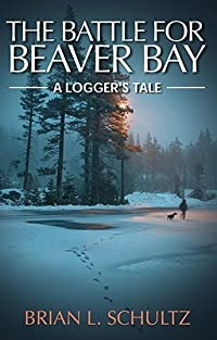 The Battle for Beaver Bay: A Logger's Tale