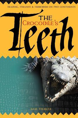 The Crocodile's Teeth: Trading, Tyranny & Terrorism on Two Continents