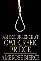 an occurance at owls creek question An occurrence at owl creek bridge (1890) is a short story by the american writer and civil war veteran ambrose bierce regarded as one of the most famous and frequently anthologized stories in american literature,.