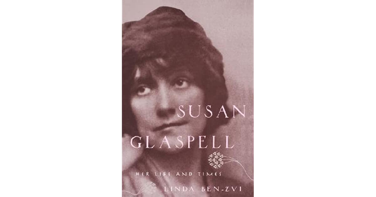 a biography of the life and times of susan glaspell The career of susan glaspell  editor ben-zvi's sweeping critical anthology of susan glaspell's work and times reveals  the haunting beauty from the life.
