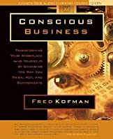 Conscious Business: Transforming Your Workplace (and Yourself) by Changing the Way You Think, ACT, and Communicate