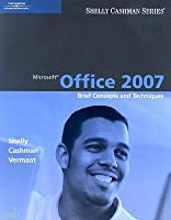 Microsoft Office 2007 Brief: Concepts and Techniques