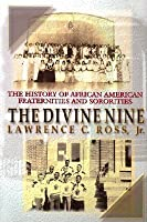 The Divine Nine: The History of African-American Fraternities and Sororities in America