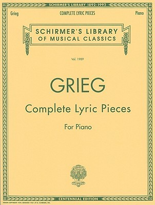 Complete Lyric Pieces (Centennial Edition): Schirmer Library of Classics Volume 1989 Piano Solo