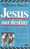 Jesus: Our Destiny