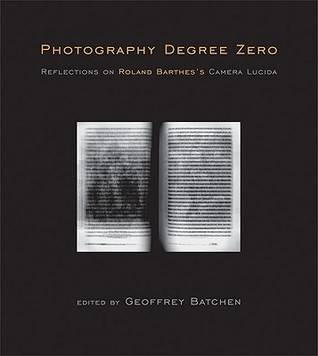 """Photography Degree Zero: Reflections on Roland Barthes's """"Camera Lucida"""""""