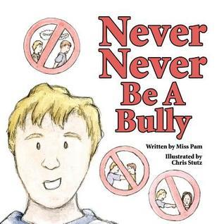 Never Never Be a Bully  by  Miss Pam