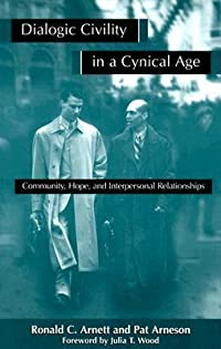 Dialogic Civility in a Cynical Age: Community, Hope, and Interpersonal Relationships (SUNY Series in Communication Studies): Communication, Hope, and Interpersonal Relationships
