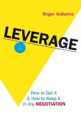 Leverage-How-to-Get-It-and-How-to-Keep-It-in-Any-Negotiation