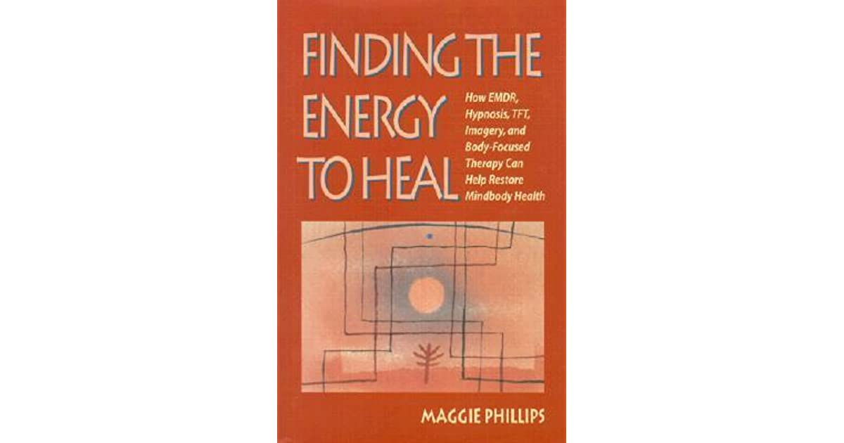 Finding the Energy to Heal: How EMDR, Hypnosis, Imagery ...