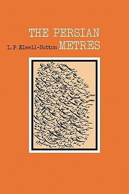 The Persian Metres by Lawrence Paul Elwell-Sutton
