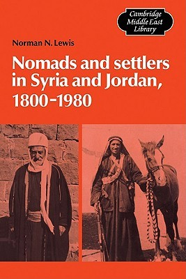 Nomads and Settlers in Syria and Jordan, 1800 1980